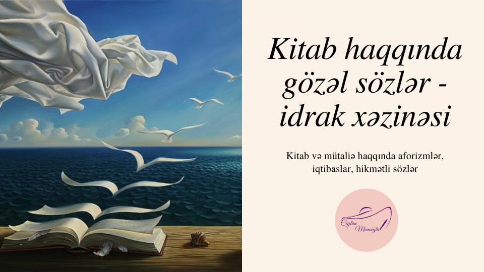 Kitab Haqqinda Gozəl Sozlər Idrak Xəzinəsi Yazici Ceylan Mumoglunun Rəsmi Sayti